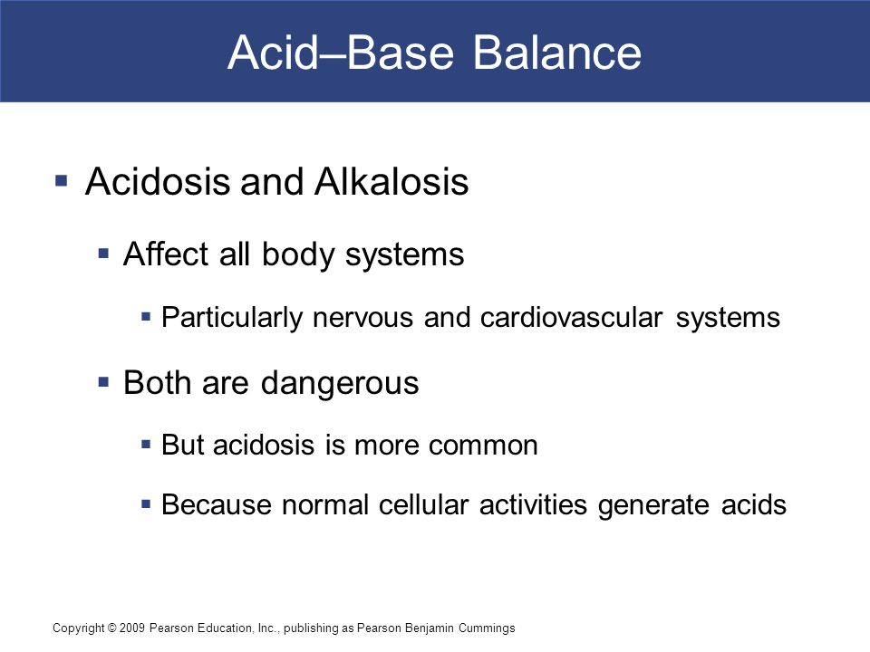 Acid–Base Balance Acidosis and Alkalosis Affect all body systems