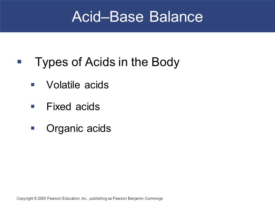 Acid–Base Balance Types of Acids in the Body Volatile acids