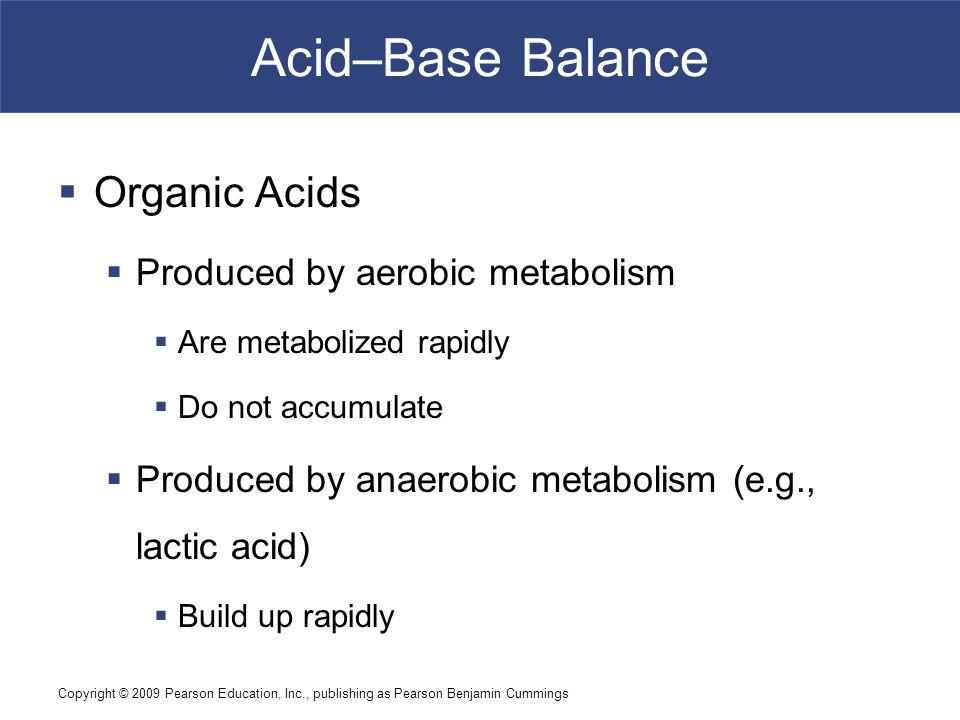 Acid–Base Balance Organic Acids Produced by aerobic metabolism