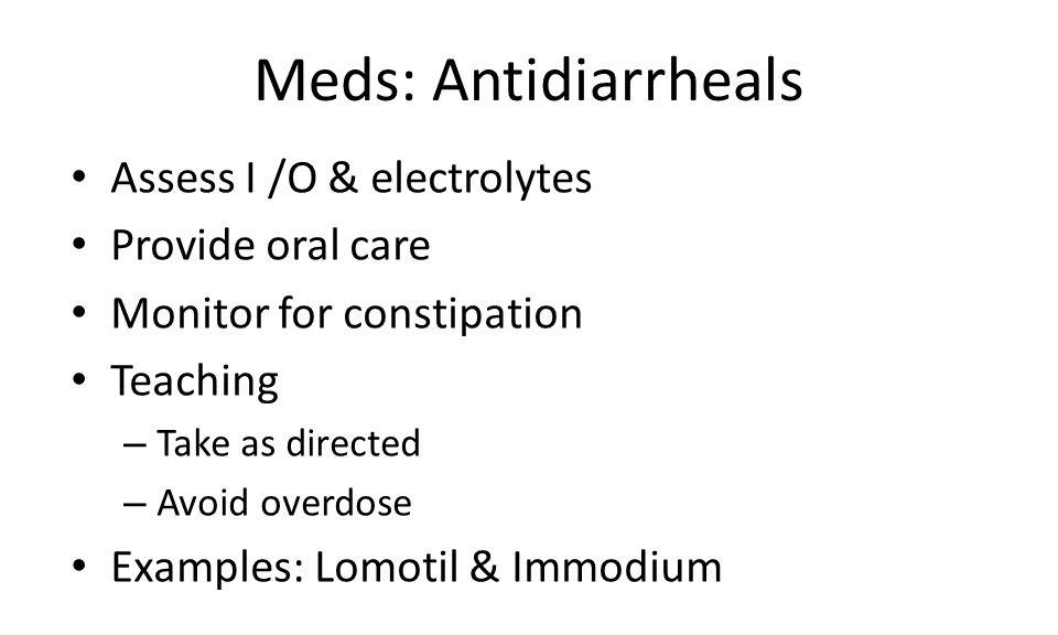 Meds: Antidiarrheals Assess I /O & electrolytes Provide oral care