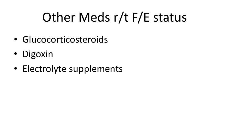 Other Meds r/t F/E status