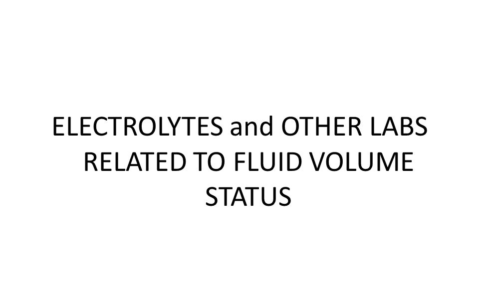 ELECTROLYTES and OTHER LABS RELATED TO FLUID VOLUME STATUS