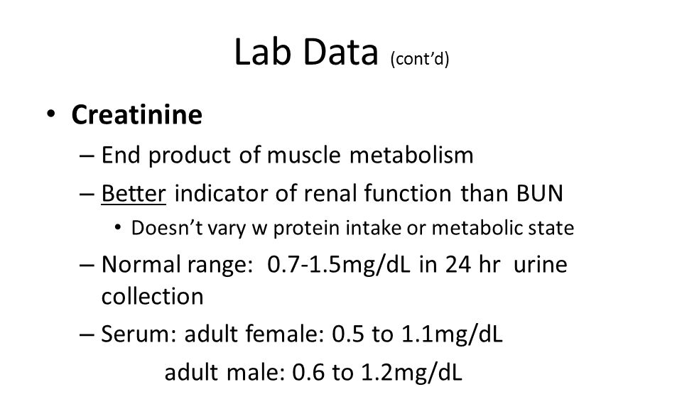 Lab Data (cont'd) Creatinine End product of muscle metabolism