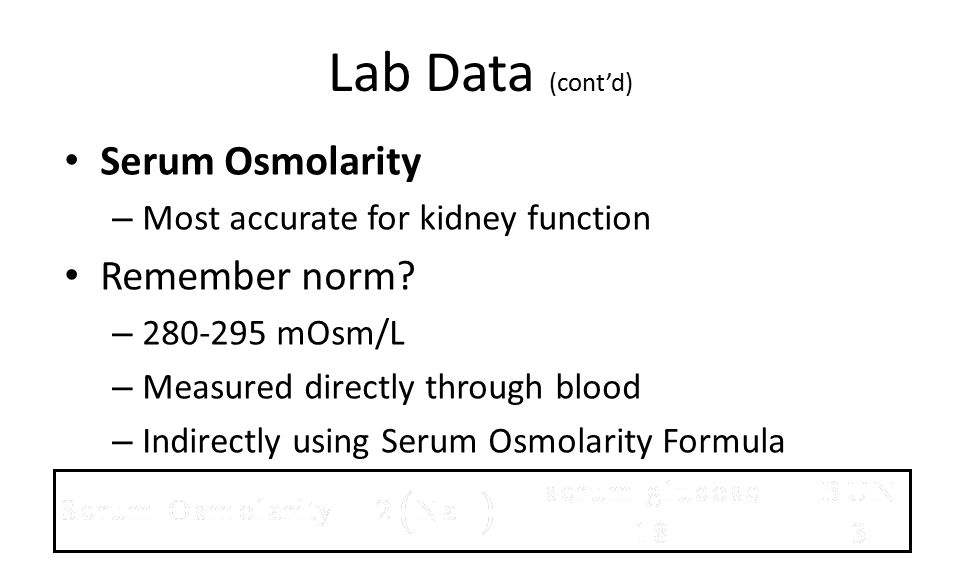 Lab Data (cont'd) Serum Osmolarity Remember norm