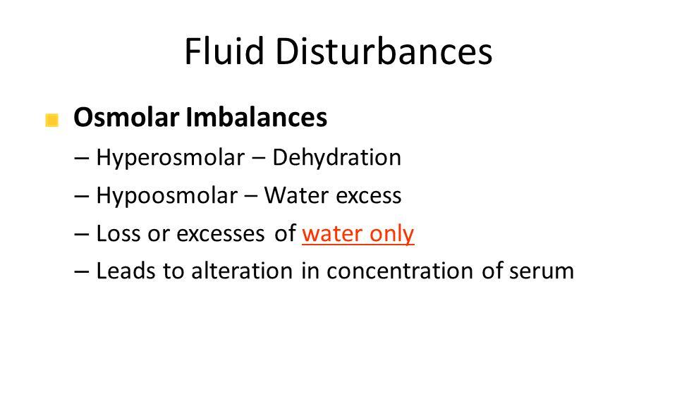 Fluid Disturbances Osmolar Imbalances Hyperosmolar – Dehydration