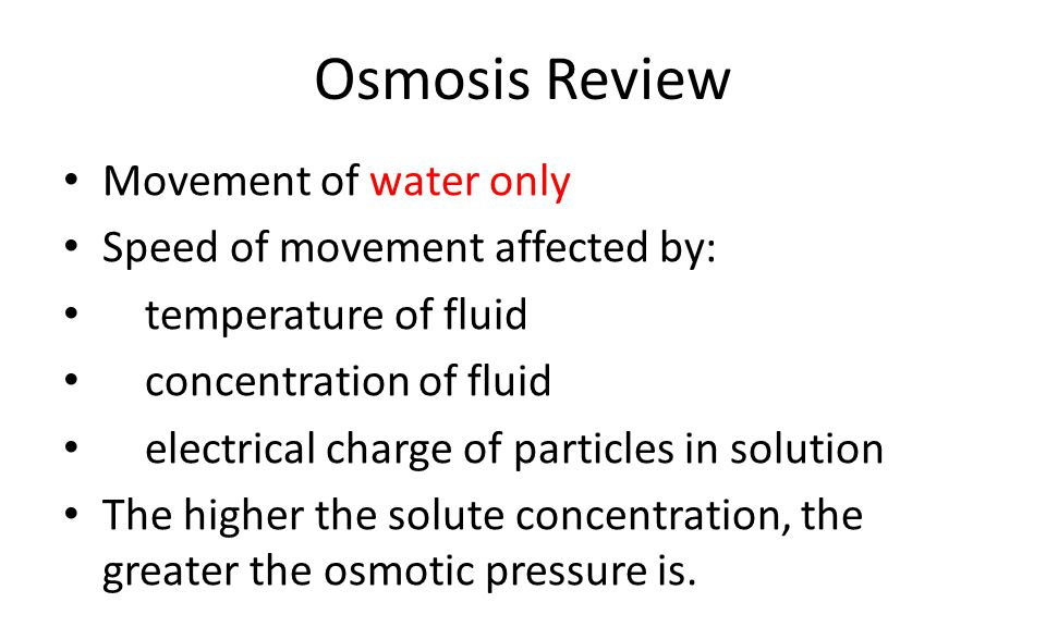 Osmosis Review Movement of water only Speed of movement affected by: