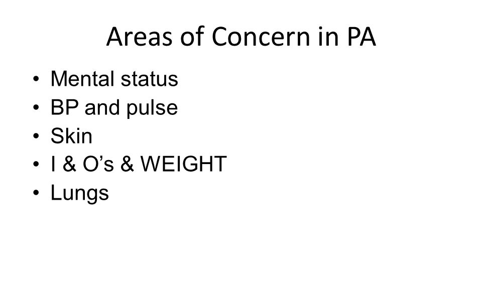 Areas of Concern in PA Mental status BP and pulse Skin