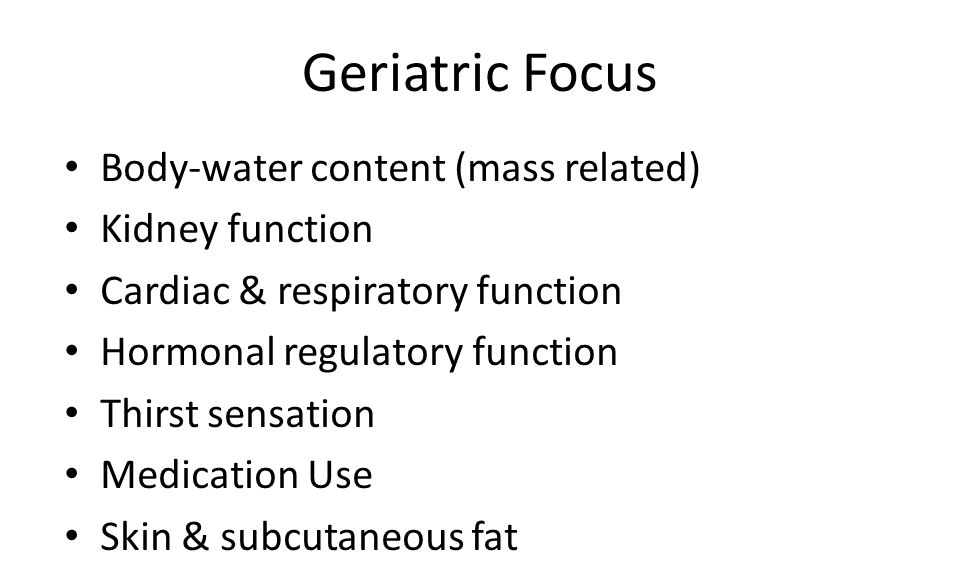 Geriatric Focus Body-water content (mass related) Kidney function