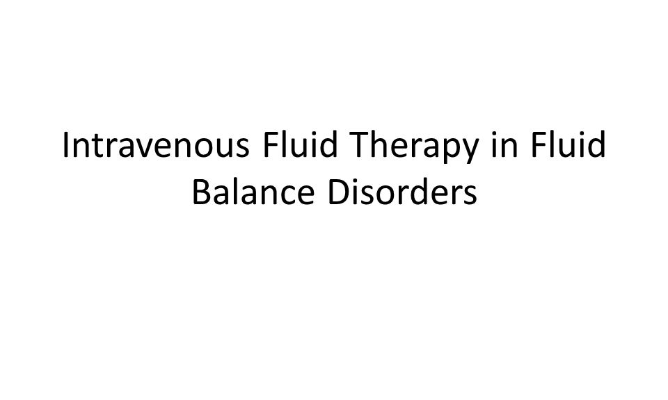 Intravenous Fluid Therapy in Fluid Balance Disorders
