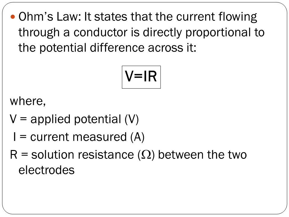Ohm's Law: It states that the current flowing through a conductor is directly proportional to the potential difference across it: