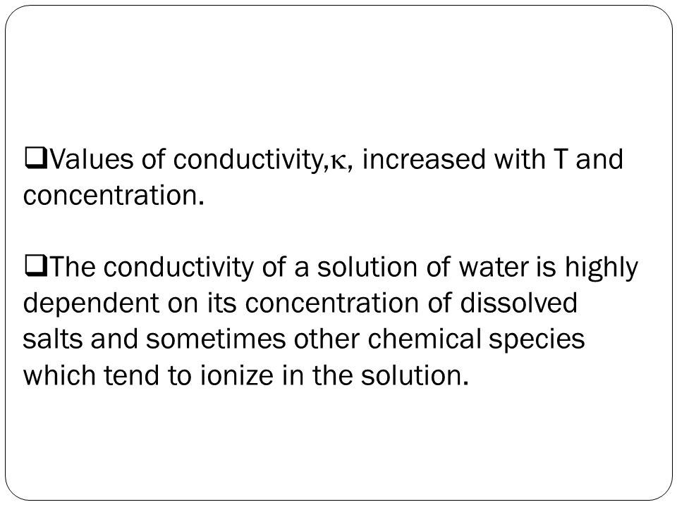 Values of conductivity,, increased with T and concentration.