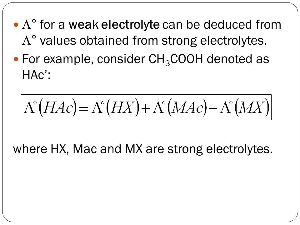 ° for a weak electrolyte can be deduced from ° values obtained from strong electrolytes.