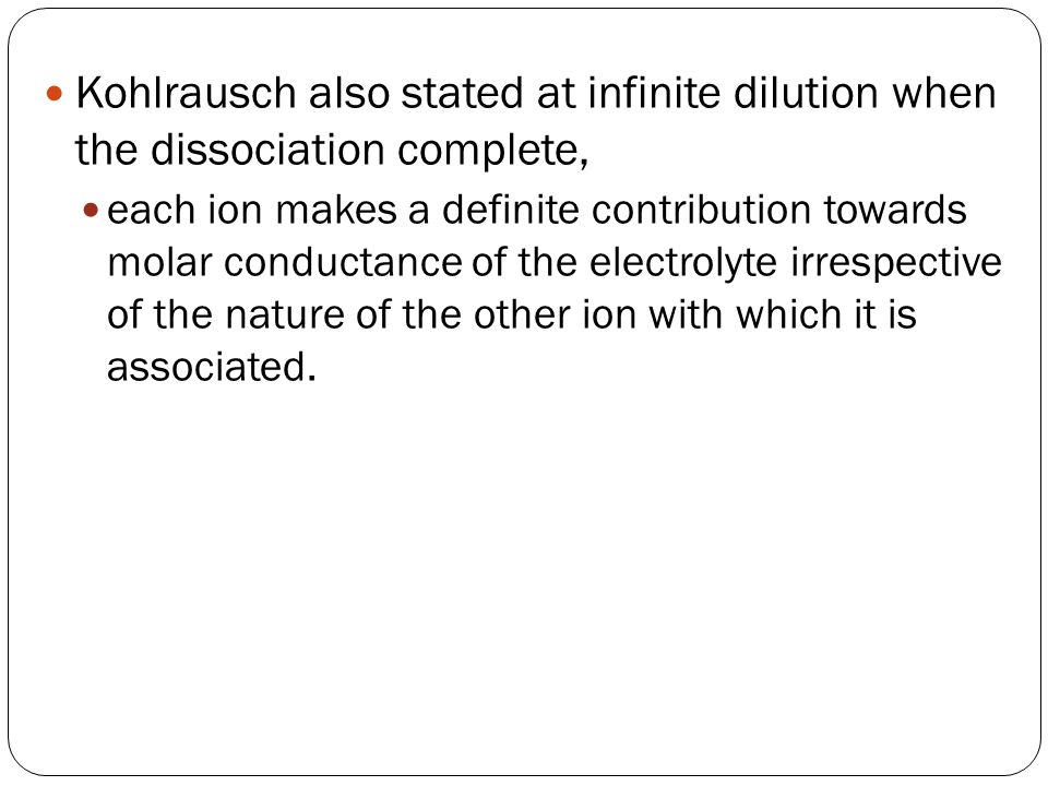Kohlrausch also stated at infinite dilution when the dissociation complete,
