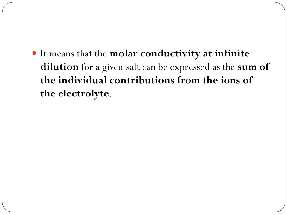 It means that the molar conductivity at infinite dilution for a given salt can be expressed as the sum of the individual contributions from the ions of the electrolyte.