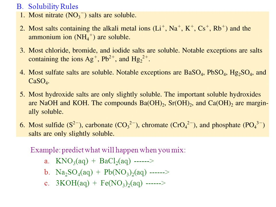 B. Solubility Rules Example: predict what will happen when you mix: KNO3(aq) + BaCl2(aq) ------>