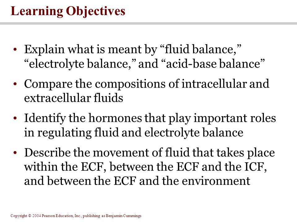 Learning Objectives Explain what is meant by fluid balance, electrolyte balance, and acid-base balance