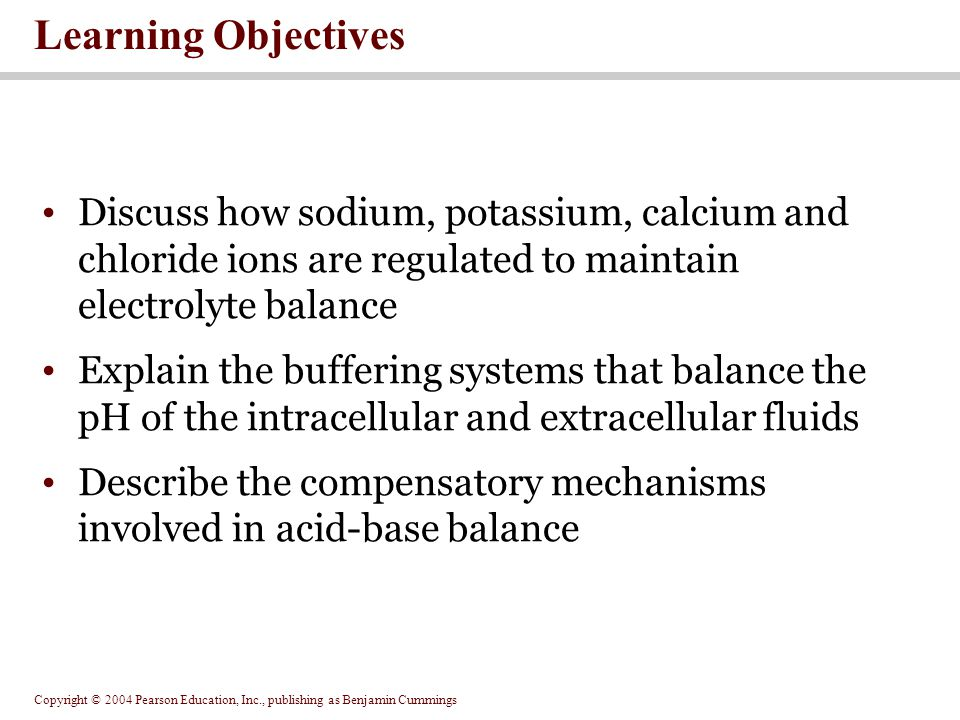 Learning Objectives Discuss how sodium, potassium, calcium and chloride ions are regulated to maintain electrolyte balance.