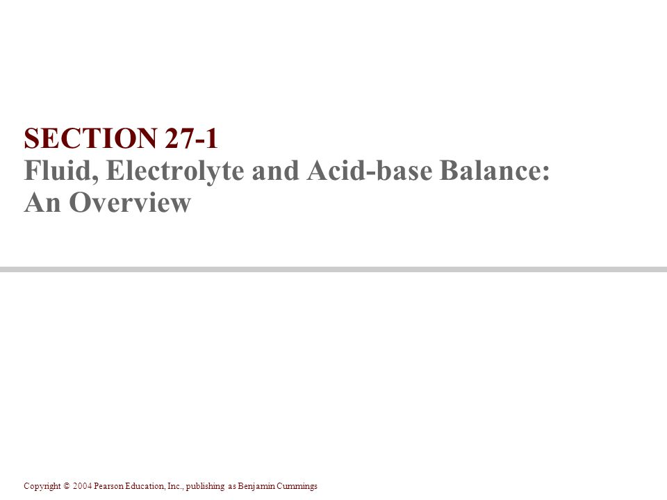 SECTION 27-1 Fluid, Electrolyte and Acid-base Balance: An Overview
