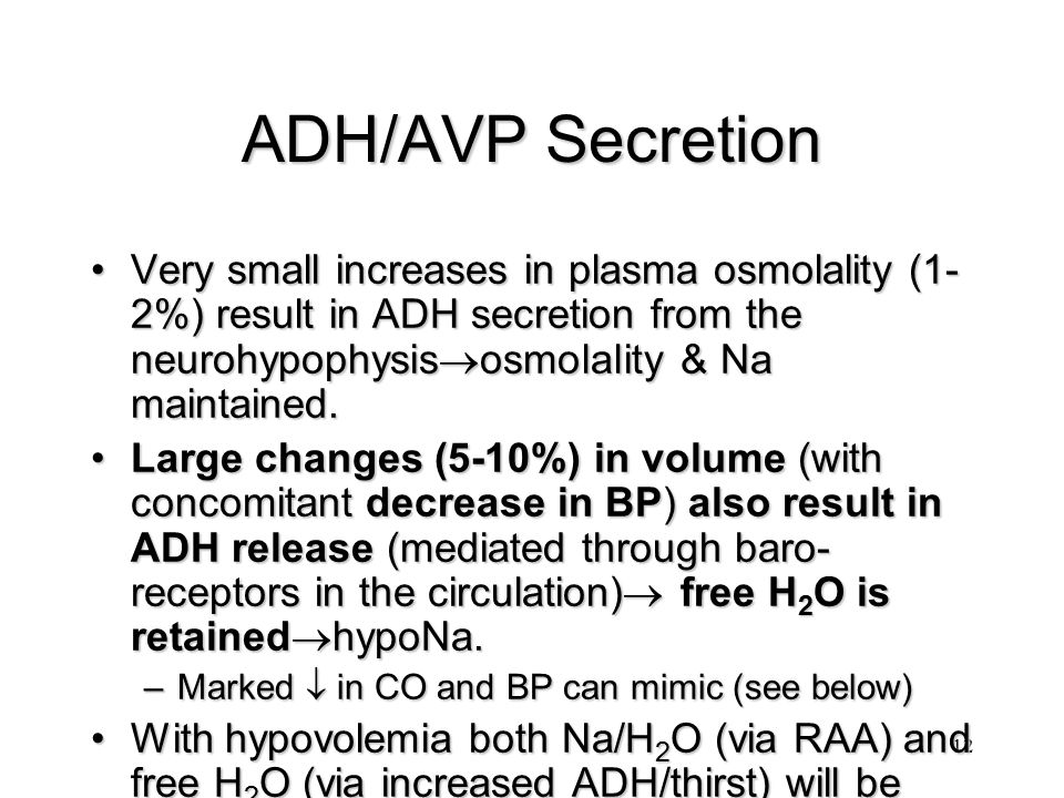 ADH/AVP Secretion Very small increases in plasma osmolality (1-2%) result in ADH secretion from the neurohypophysisosmolality & Na maintained.