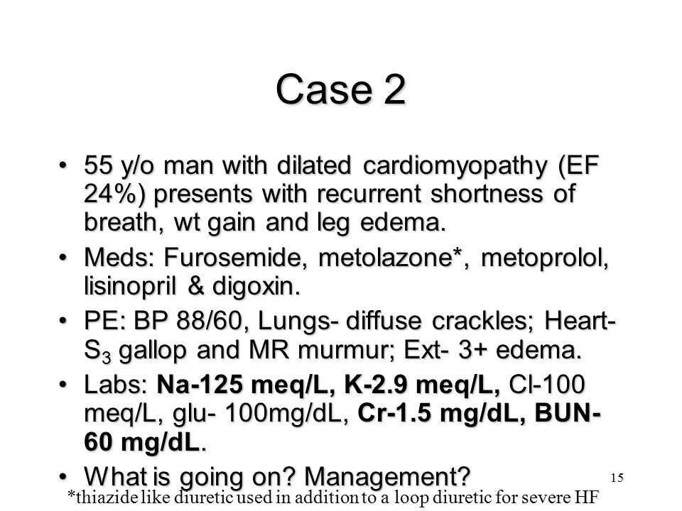 Case 2 55 y/o man with dilated cardiomyopathy (EF 24%) presents with recurrent shortness of breath, wt gain and leg edema.