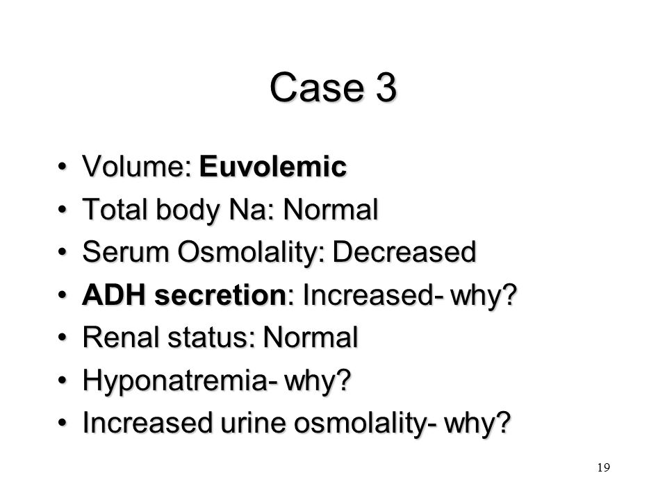 Case 3 Volume: Euvolemic Total body Na: Normal