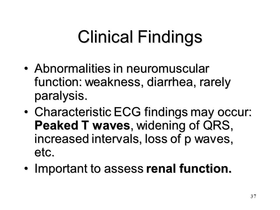 Clinical Findings Abnormalities in neuromuscular function: weakness, diarrhea, rarely paralysis.
