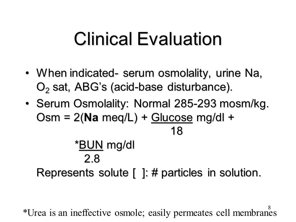 Clinical Evaluation When indicated- serum osmolality, urine Na, O2 sat, ABG's (acid-base disturbance).