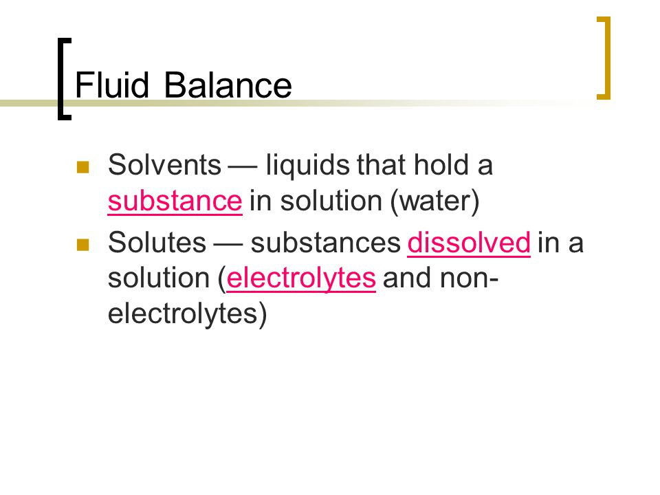 Fluid Balance Solvents — liquids that hold a substance in solution (water)