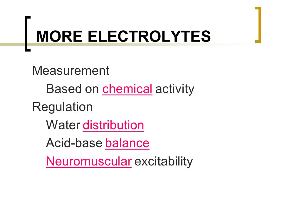 MORE ELECTROLYTES Measurement Based on chemical activity Regulation