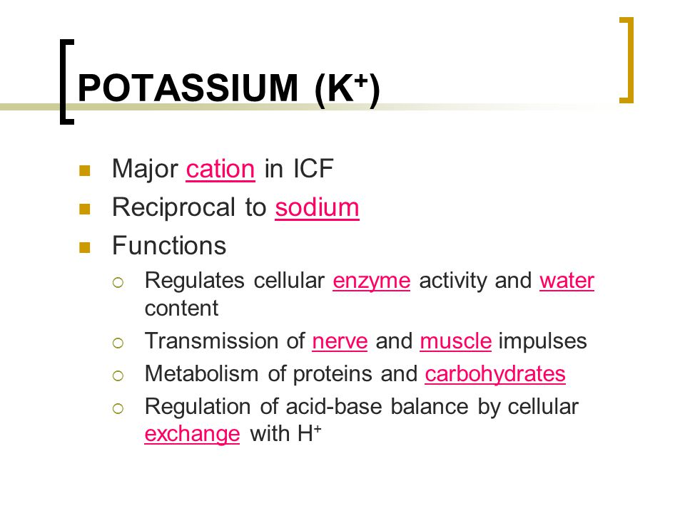 POTASSIUM (K+) Major cation in ICF Reciprocal to sodium Functions