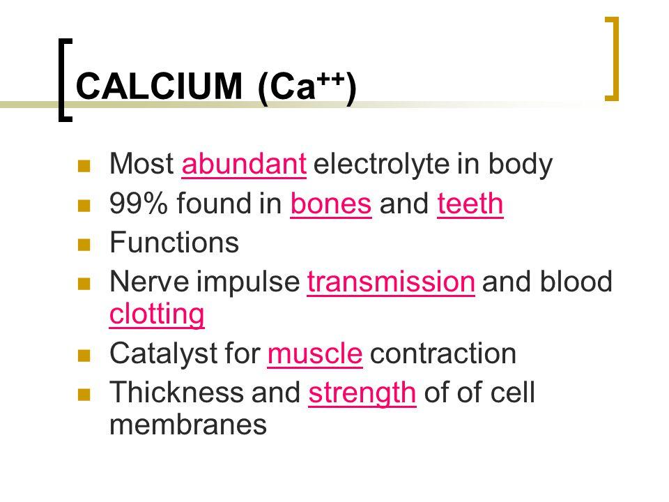 CALCIUM (Ca++) Most abundant electrolyte in body