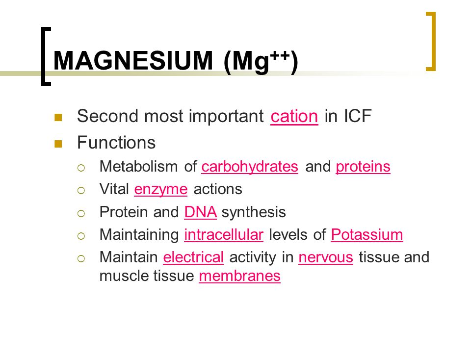 MAGNESIUM (Mg++) Second most important cation in ICF Functions