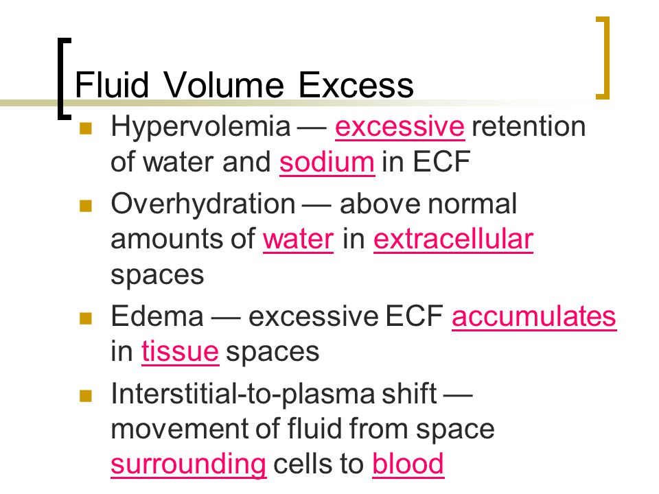 Fluid Volume Excess Hypervolemia — excessive retention of water and sodium in ECF.