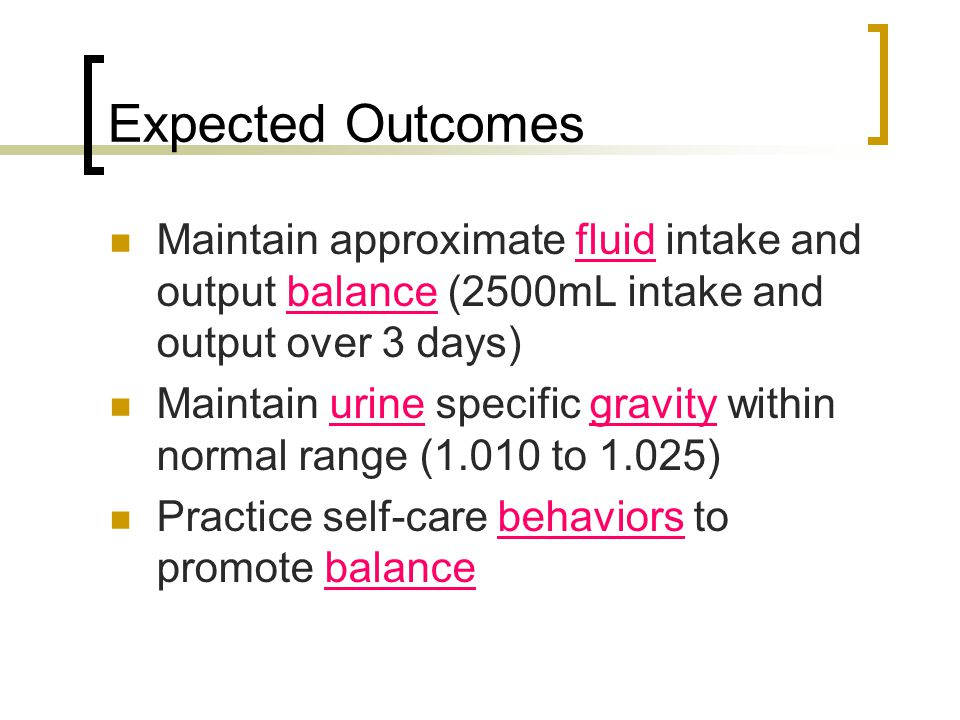 Expected Outcomes Maintain approximate fluid intake and output balance (2500mL intake and output over 3 days)