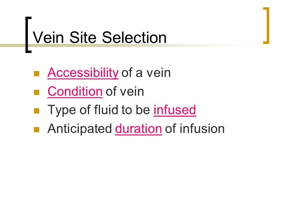 Vein Site Selection Accessibility of a vein Condition of vein