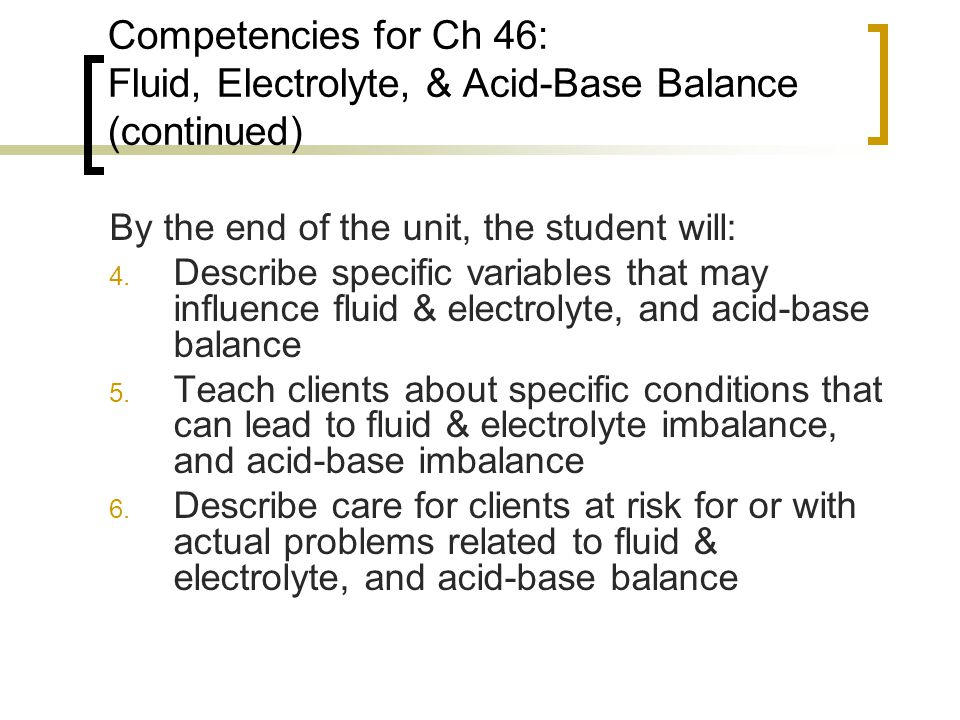 Competencies for Ch 46: Fluid, Electrolyte, & Acid-Base Balance (continued)