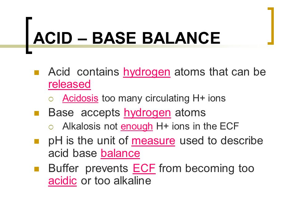 ACID – BASE BALANCE Acid contains hydrogen atoms that can be released