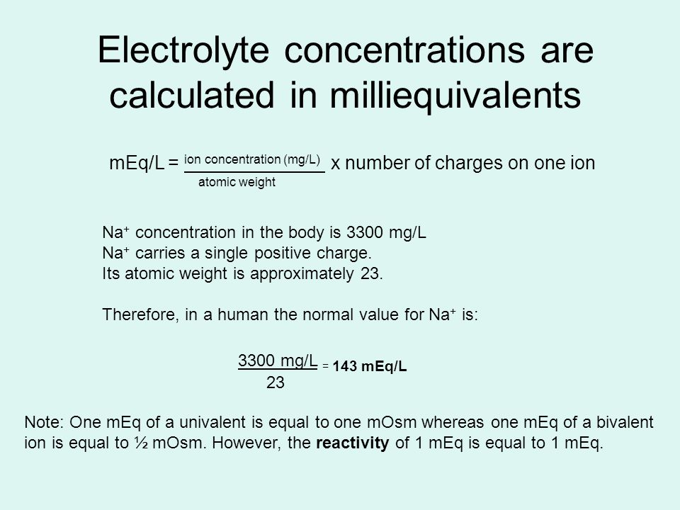 Electrolyte concentrations are calculated in milliequivalents