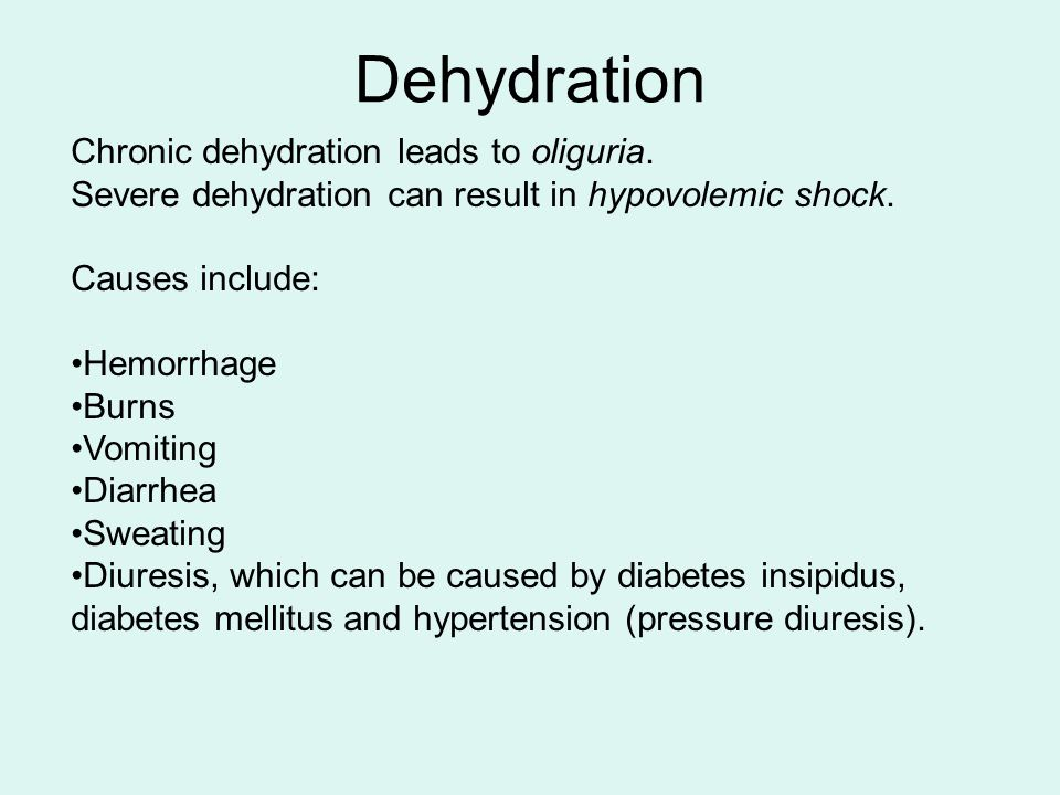 Dehydration Chronic dehydration leads to oliguria.