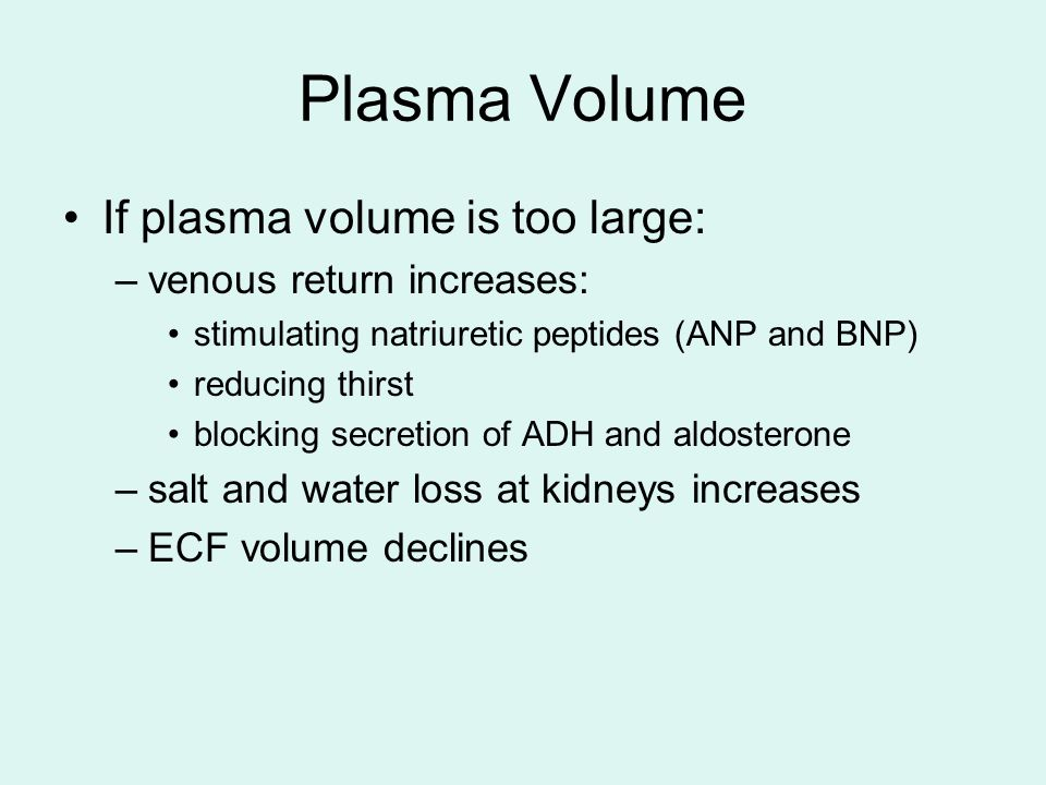 Plasma Volume If plasma volume is too large: venous return increases:
