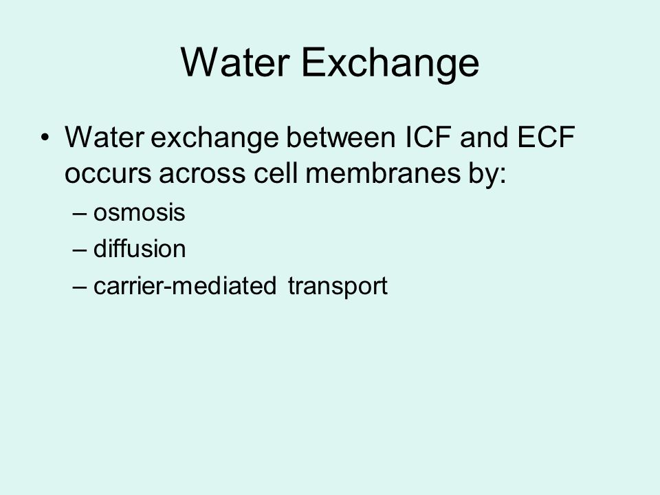 Water Exchange Water exchange between ICF and ECF occurs across cell membranes by: osmosis. diffusion.