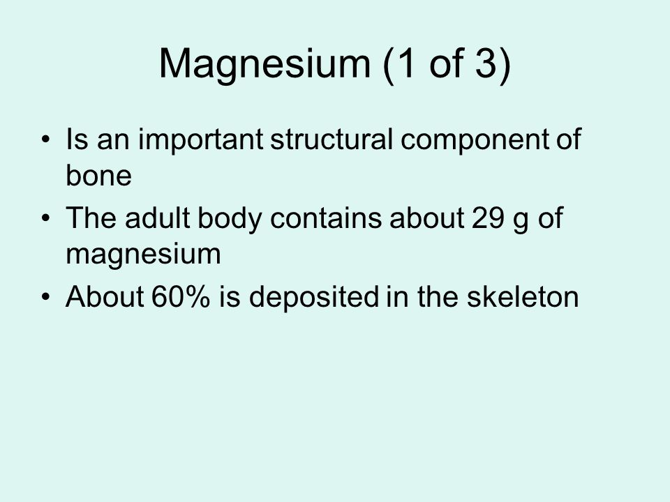Magnesium (1 of 3) Is an important structural component of bone
