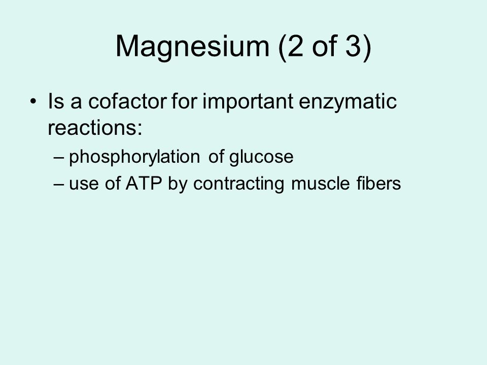 Magnesium (2 of 3) Is a cofactor for important enzymatic reactions: