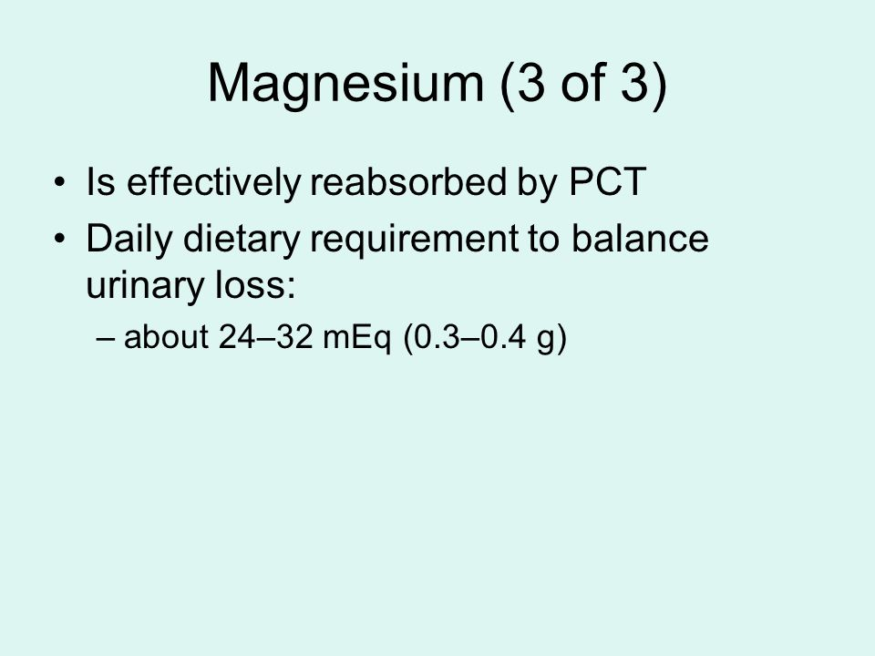 Magnesium (3 of 3) Is effectively reabsorbed by PCT