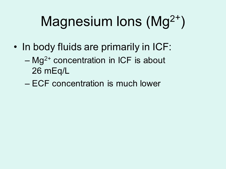 Magnesium Ions (Mg2+) In body fluids are primarily in ICF: