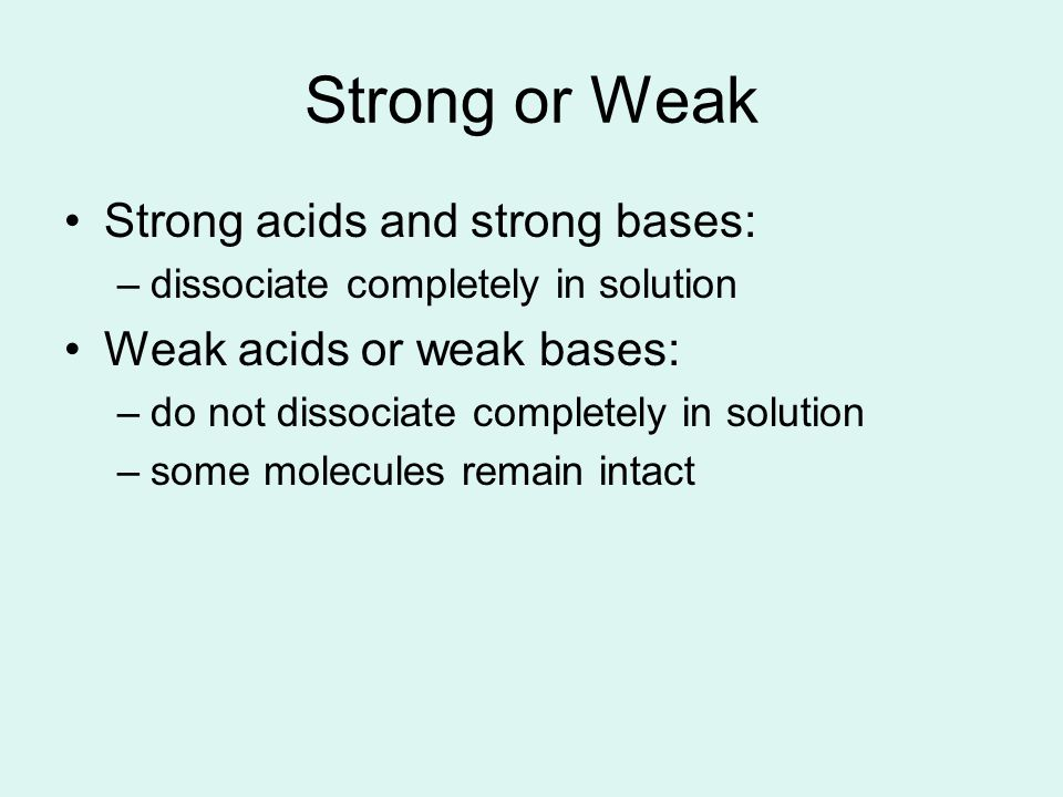 Strong or Weak Strong acids and strong bases: