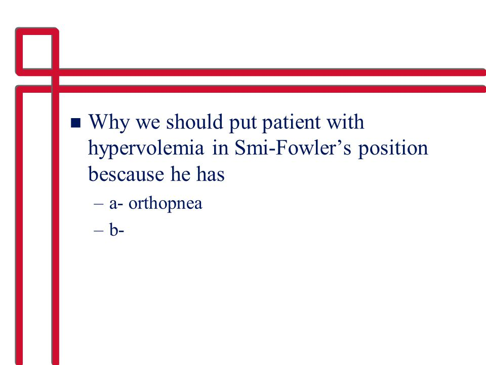 Why we should put patient with hypervolemia in Smi-Fowler's position bescause he has