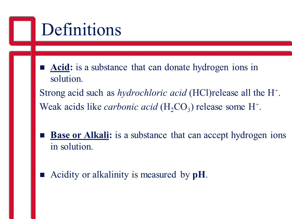 Definitions Acid: is a substance that can donate hydrogen ions in solution. Strong acid such as hydrochloric acid (HCl)release all the H+.