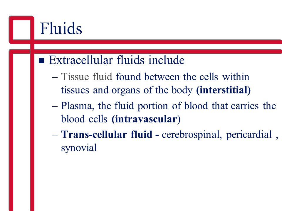 Fluids Extracellular fluids include