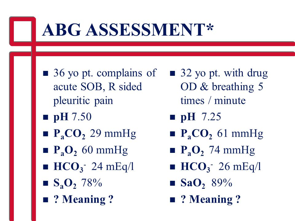 ABG ASSESSMENT* 36 yo pt. complains of acute SOB, R sided pleuritic pain. pH 7.50. PaCO2 29 mmHg.